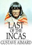Last of the Incas: A Romance of the Pampas