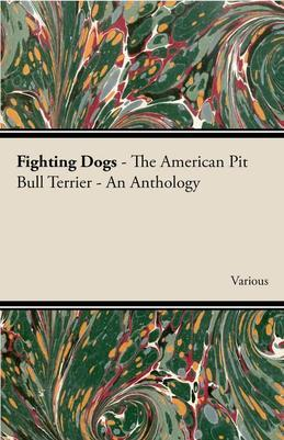 Fighting Dogs  - The American Pit Bull Terrier - An Anthology