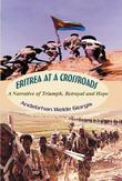 Eritrea at a Crossroads: A Narrative of Triumph, Betrayal and Hope