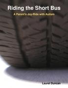 Riding the Short Bus: A Parent's Joy-Ride with Autism