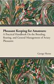 Pheasant Keeping for Amateurs; A Practical Handbook on the Breeding, Rearing, and General Management of Aviary Pheasants