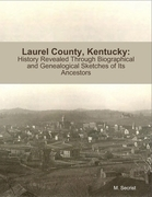 Laurel County, Kentucky: History Revealed Through Biographical and Genealogical Sketches of Its Ancestors