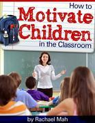 How to Motivate Children in the Classroom