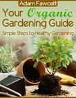Your Organic Gardening Guide - Simple Steps to Healthy Gardening