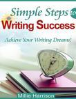 Simple Steps to Writing Success - Achieve Your Writhing Dreams!
