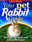 Your Pet Rabbit Guide - Keeping Your Bunny and Your Family Happy!