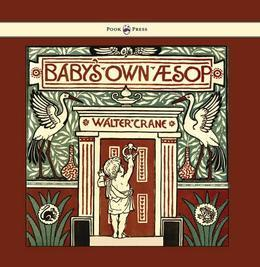 Baby's Own Aesop - Being the Fables Condensed in Rhyme with Portable Morals