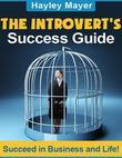 The Introvert's Success Guide - Succeed in Business and Life!