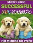Successful Pet Sitting - Pet Minding for Profit