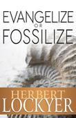 Evangelize or Fossilize: The Urgent Mission of the Church