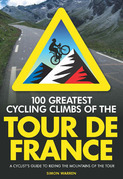 100 Greatest Cycling Climbs of the Tour de France: A Cyclist's Guide to Riding the Mountains of the Tour