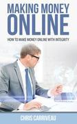 Making Money Online: How to Make Money Online With Integrity