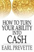 How To Turn Your Ability Into Cash