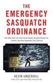 Emergency Sasquatch Ordinance: And Other Real Laws that Human Beings Actually Dreamed Up