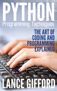 Python Programming Techniques: The Art of Coding and Programming Explained