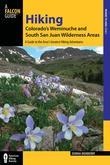 Hiking Colorado's Weminuche and South San Juan Wilderness Areas, 3rd: A Guide to the Area's Greatest Hiking Adventures