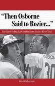 """Then Osborne Said to Rozier. . ."": The Best Nebraska Cornhuskers Stories Ever Told"