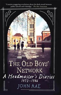 The Old Boys Network: A Headmaster's Diaries 1972-1986