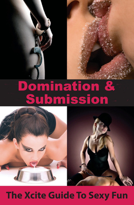 Domination and Submission: An Xcite Guide to Sexy Fun