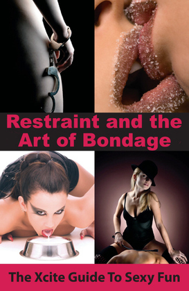 Restraint and the Art of Bondage: An Xcite Guide to Sexy Fun
