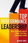 Top Performance Leadership: A dynamic and achievable new approach to delivering first-class, sustainable results