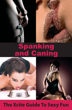 Spanking and Caning: An Xcite Guide to Sexy Fun