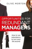 Opportunities For Redundant Managers: How to use redundancy to turn your life around