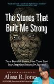 The Stones That Built Me Strong: Turn Hurtful Stones from Your Past Into Stepping Stones for Success!