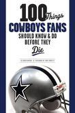 100 Things Cowboys Fans Should Know & Do Before They Die