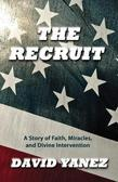 Recruit, The: A Story Of Faith Miracles And Divine Intervention