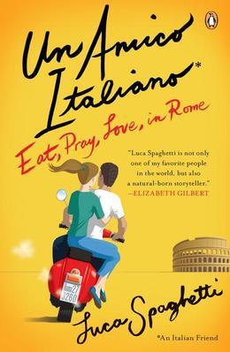Un Amico Italiano: Eat, Pray, Love in Rome