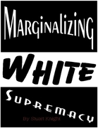 Marginalizing White Supremacy.