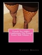 Female Sex Addict Confessions: The Female Erotic Side Volume 3