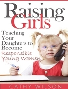 Raising Girls: Teaching Your Daughters to Become Responsible Young Women