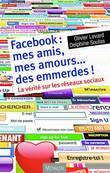 FACEBOOK MES AMIS MES AMOURS... DES EMMERDES ! LA VERITE SUR LES RESEAUX SOCIAUX