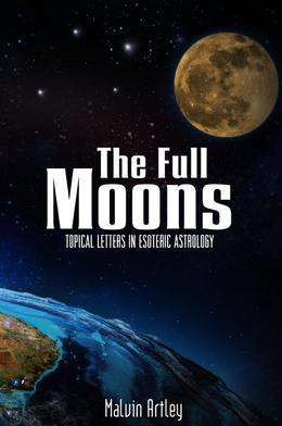 The Full Moons: Topical Letters In Esoteric Astrology