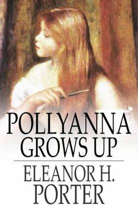 Pollyanna Grows Up: The Second Glad Book