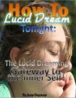How to Lucid Dream Tonight: The Lucid Dreaming Gateway to the Inner Self!