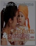 Adoption and Parenting: The Ultimate Insider Guide to a Successful Adoption Process