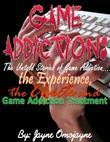 Game Addiction: The Untold Stories of Game Addiction... the Experience, the Effects and Game Addiction Treatment