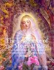 The Fragrance of the Mystical Rose: The Revelation of the Celestial Mysteries from the Enclosed Garden of God
