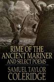 Rime of the Ancient Mariner: And Select Poems