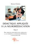 Didactique appliquée à la neurorééducation - Tome I