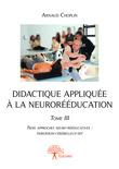 Didactique appliquée à la neurorééducation - Tome III