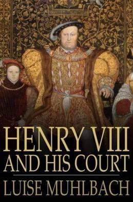 Henry VIII and His Court: A Historical Novel