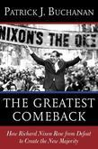 Patrick J. Buchanan - The Greatest Comeback: How Richard Nixon Rose from Defeat to Create the New Majority