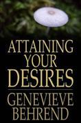 Attaining Your Desires: By Letting Your Subconscious Mind Work for You