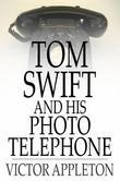 Tom Swift and His Photo Telephone: Or, The Picture That Saved a Fortune