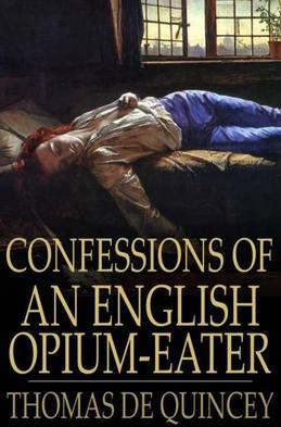 Confessions of an English Opium-Eater: Being an Extract from the Life of a Scholar
