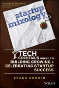 Startup Mixology: Tech Cocktail's Guide to Building, Growing, and Celebrating Startup Success